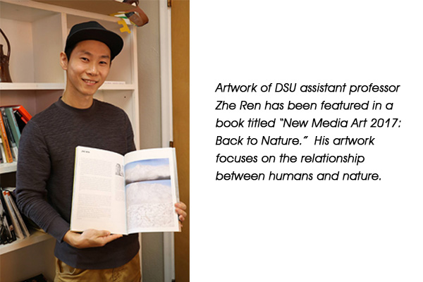 "ARTWORK OF Dakota State University assistant professor Zhe Ren has been featured in a book titled ""New Media Art 2017: Back to Nature.""  His artwork focuses on the relationship between humans and nature."